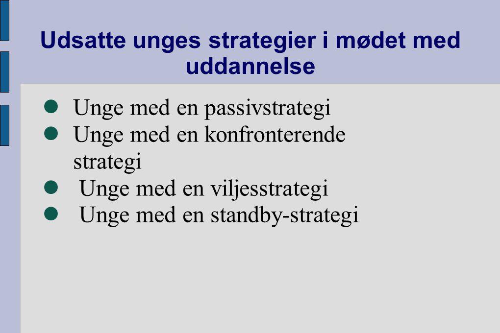 Udsatte unges strategier i mødet med uddannelse Unge med en passivstrategi Unge med en konfronterende strategi Unge med en viljesstrategi Unge med en standby-strategi