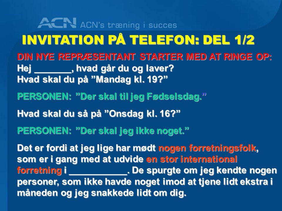 INVITATION PÅ TELEFON: DEL 1/2 DIN NYE REPRÆSENTANT STARTER MED ATRINGE OP: Hej _______, hvad går du og laver.