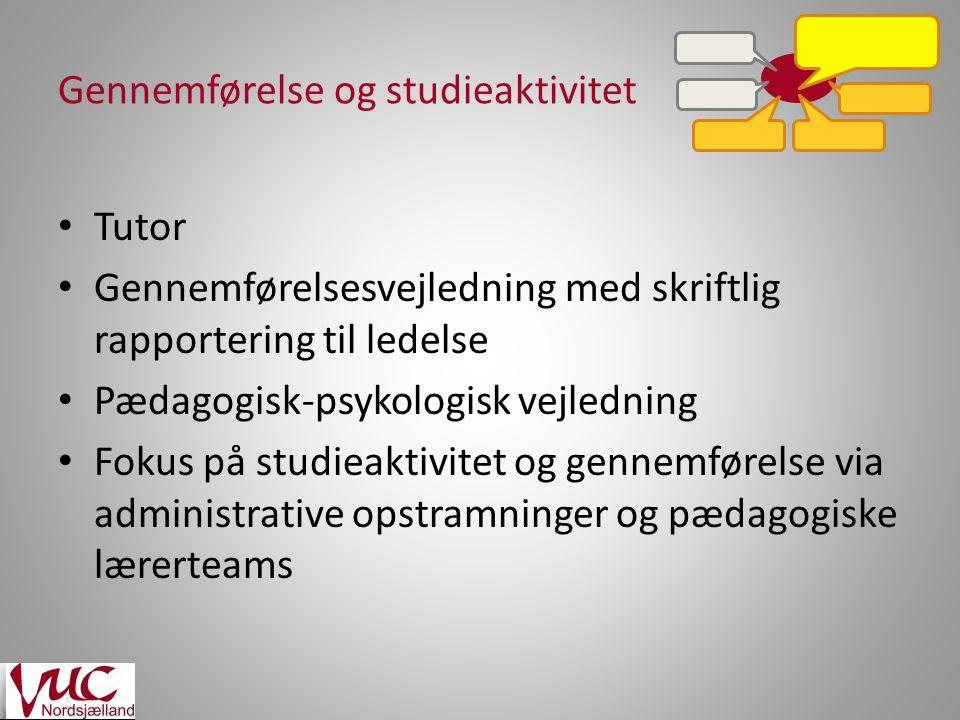 Gennemførelse og studieaktivitet Tutor Gennemførelsesvejledning med skriftlig rapportering til ledelse Pædagogisk-psykologisk vejledning Fokus på studieaktivitet og gennemførelse via administrative opstramninger og pædagogiske lærerteams