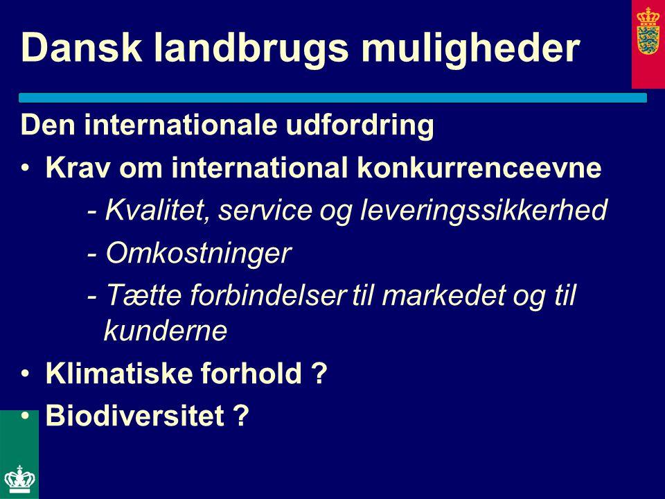 Dansk landbrugs muligheder Den internationale udfordring Krav om international konkurrenceevne - Kvalitet, service og leveringssikkerhed - Omkostninger - Tætte forbindelser til markedet og til kunderne Klimatiske forhold .