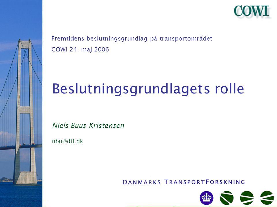 StartSlut Beslutningsgrundlagets rolle Niels Buus Kristensen nbu@dtf.dk Fremtidens beslutningsgrundlag på transportområdet COWI 24.