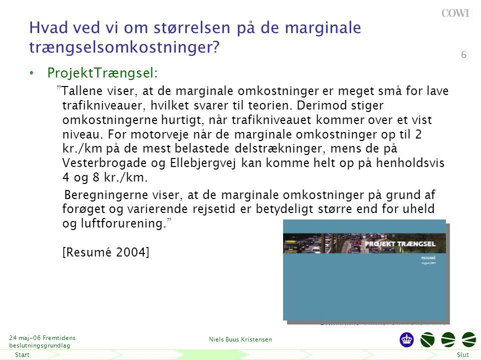 StartSlut 24 maj-06 Fremtidens beslutningsgrundlag Niels Buus Kristensen 6 Hvad ved vi om størrelsen på de marginale trængselsomkostninger.