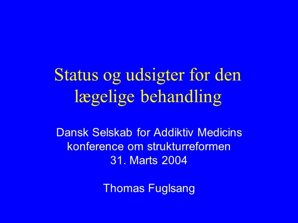 Status og udsigter for den lægelige behandling Dansk Selskab for Addiktiv Medicins konference om strukturreformen 31.
