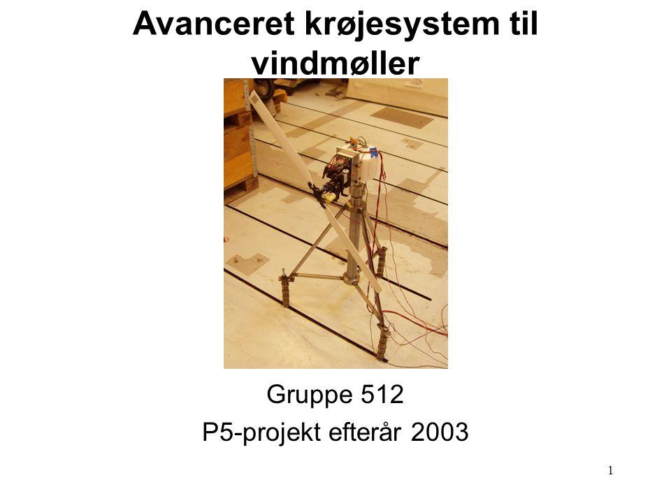 1 Avanceret krøjesystem til vindmøller Gruppe 512 P5-projekt efterår 2003