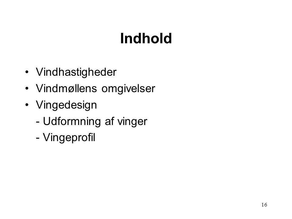 16 Indhold Vindhastigheder Vindmøllens omgivelser Vingedesign - Udformning af vinger - Vingeprofil