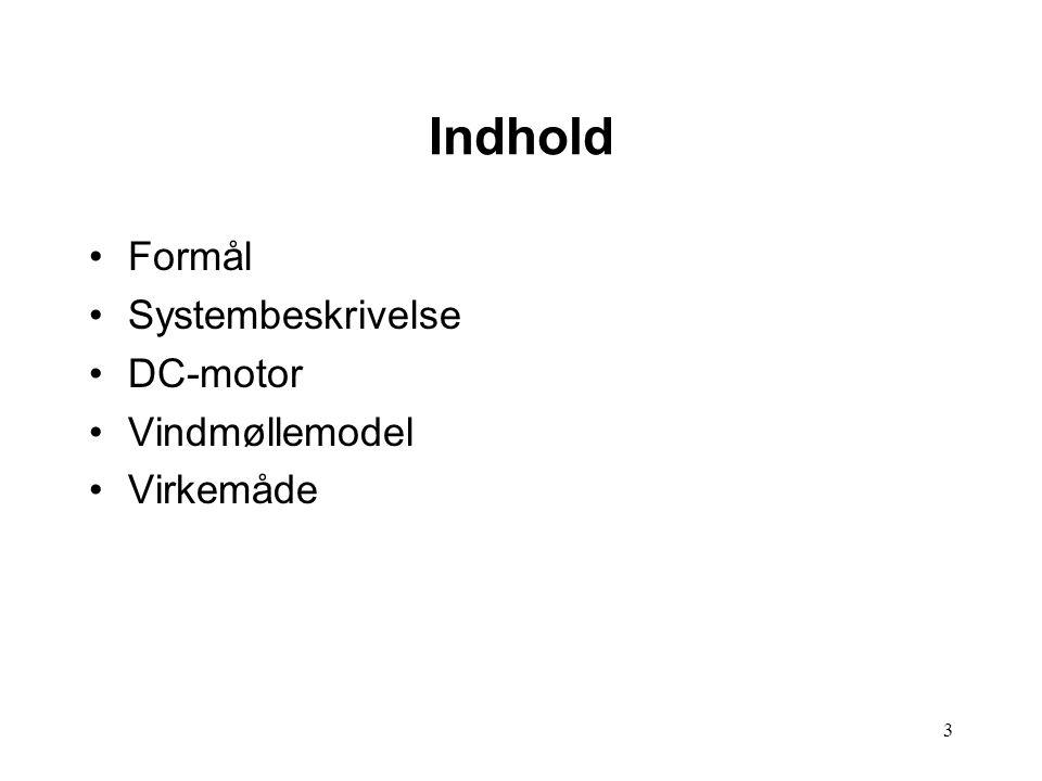 3 Indhold Formål Systembeskrivelse DC-motor Vindmøllemodel Virkemåde