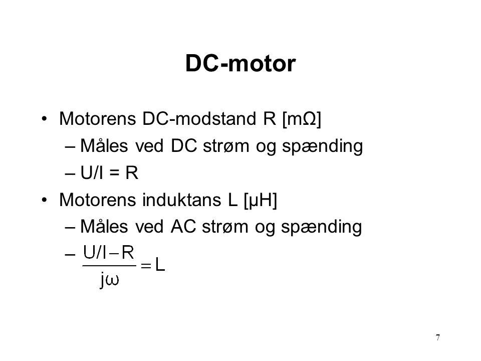 7 Motorens DC-modstand R [mΩ] –Måles ved DC strøm og spænding –U/I = R Motorens induktans L [μH] –Måles ved AC strøm og spænding –