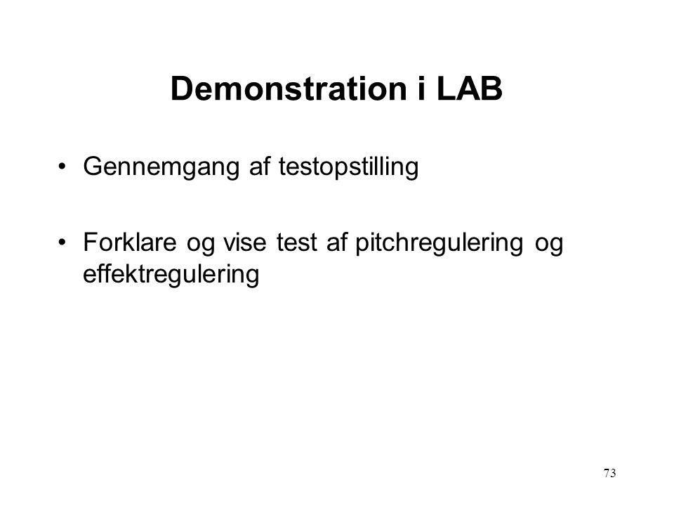 73 Demonstration i LAB Gennemgang af testopstilling Forklare og vise test af pitchregulering og effektregulering