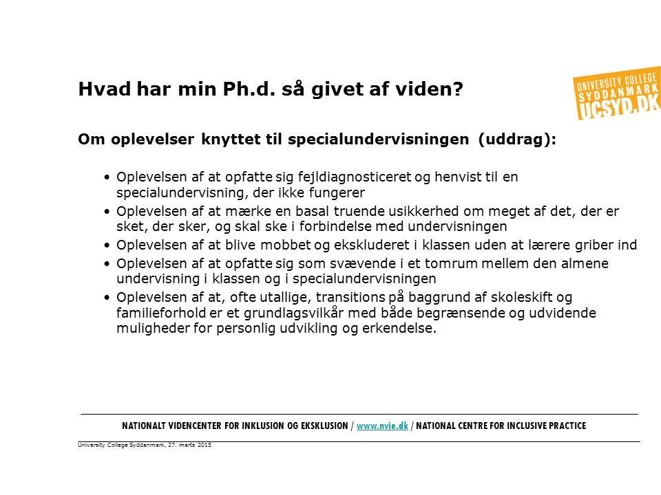 University College Syddanmark, 27. marts 2015 Hvad har min Ph.d.