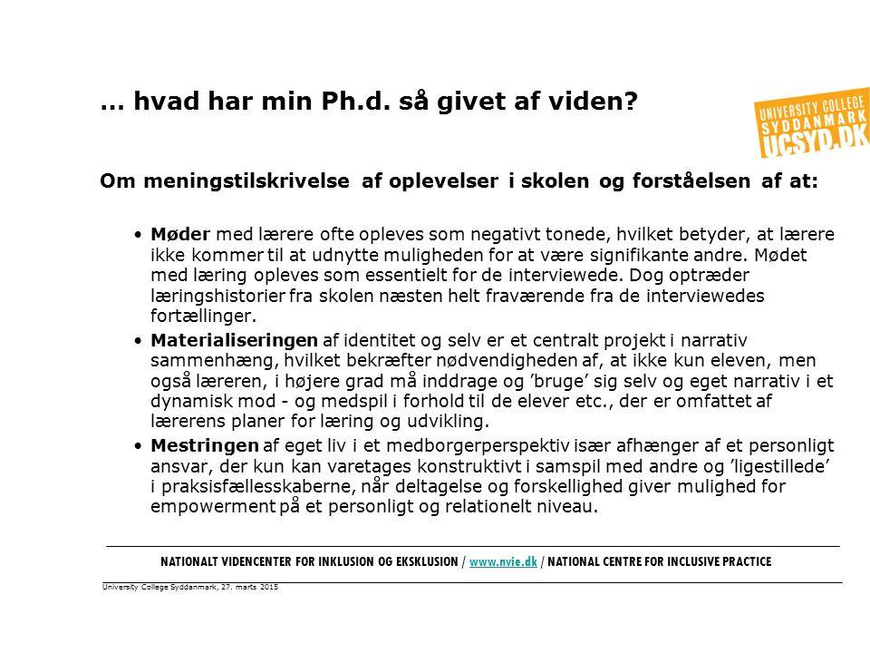 University College Syddanmark, 27. marts 2015 … hvad har min Ph.d.