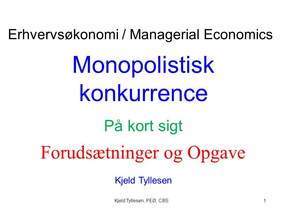 Kjeld Tyllesen, PEØ, CBS1 Monopolistisk konkurrence På kort sigt Kjeld Tyllesen Erhvervsøkonomi / Managerial Economics Forudsætninger og Opgave