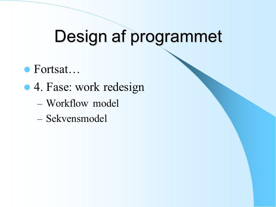 Design af programmet Fortsat… 4. Fase: work redesign – Workflow model – Sekvensmodel