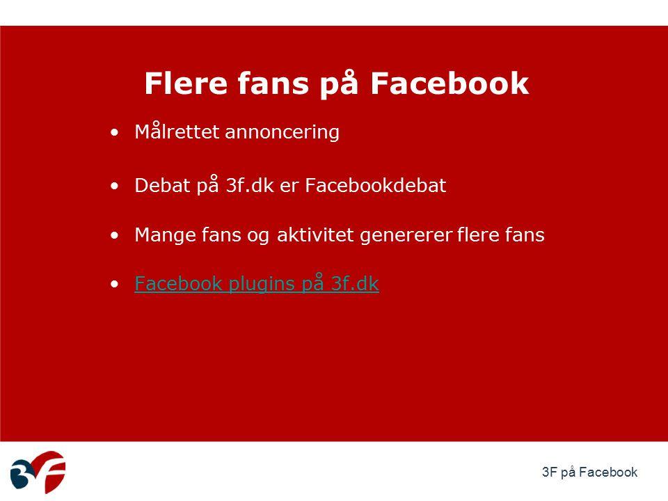 3F på Facebook Målrettet annoncering Debat på 3f.dk er Facebookdebat Mange fans og aktivitet genererer flere fans Facebook plugins på 3f.dk Flere fans på Facebook