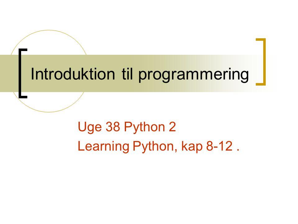 Introduktion til programmering Uge 38 Python 2 Learning Python, kap 8-12.