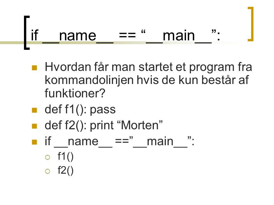 if __name__ == __main__ : Hvordan får man startet et program fra kommandolinjen hvis de kun består af funktioner.