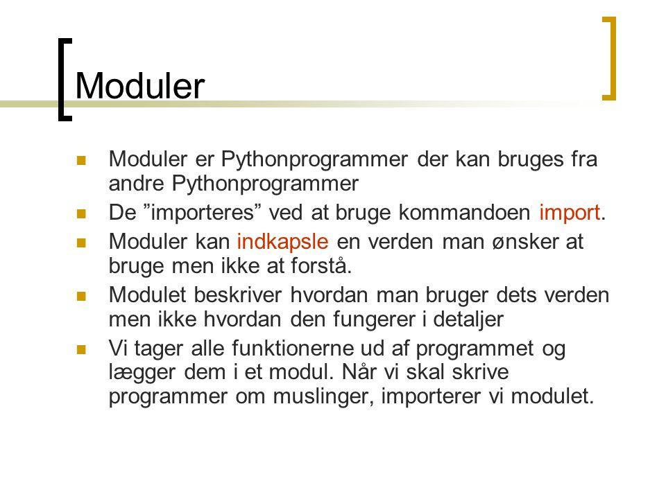 Moduler Moduler er Pythonprogrammer der kan bruges fra andre Pythonprogrammer De importeres ved at bruge kommandoen import.