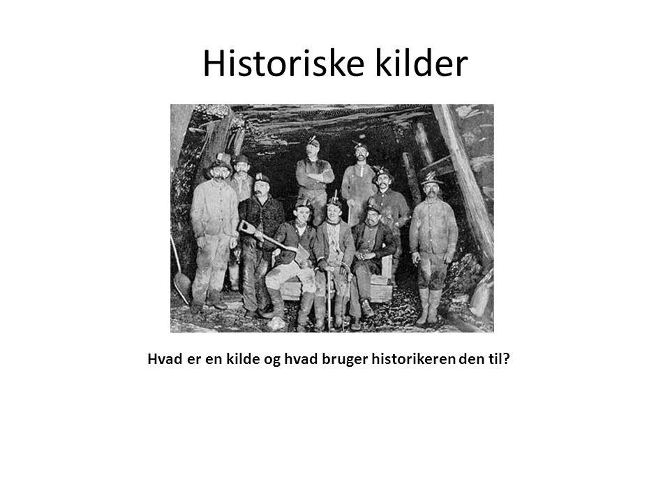 Historiske kilder Hvad er en kilde og hvad bruger historikeren den til