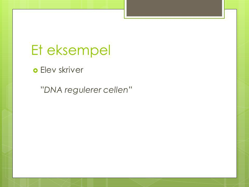 Et eksempel  Elev skriver DNA regulerer cellen