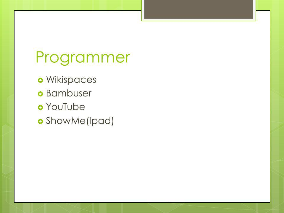 Programmer  Wikispaces  Bambuser  YouTube  ShowMe(Ipad)
