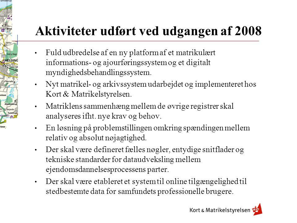 Aktiviteter udført ved udgangen af 2008 Fuld udbredelse af en ny platform af et matrikulært informations- og ajourføringssystem og et digitalt myndighedsbehandlingssystem.