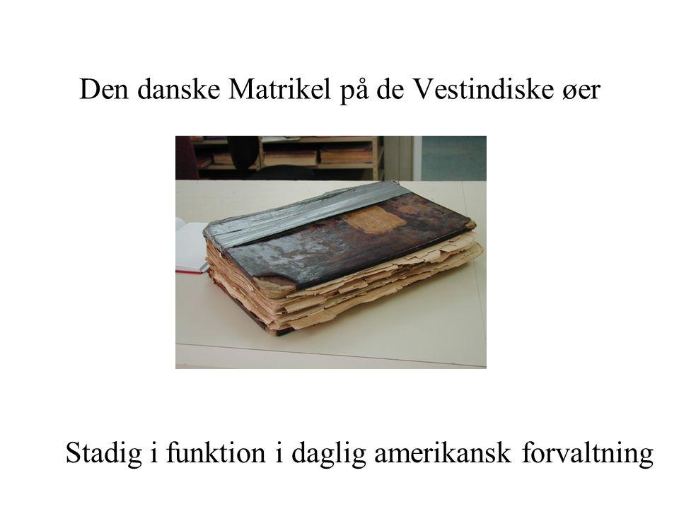 Den danske Matrikel på de Vestindiske øer Stadig i funktion i daglig amerikansk forvaltning