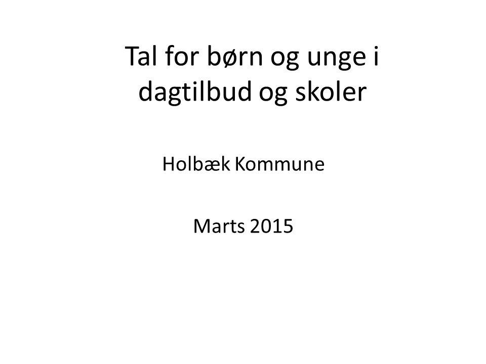 Tal for børn og unge i dagtilbud og skoler Holbæk Kommune Marts 2015