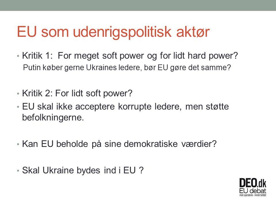 EU som udenrigspolitisk aktør Kritik 1: For meget soft power og for lidt hard power.
