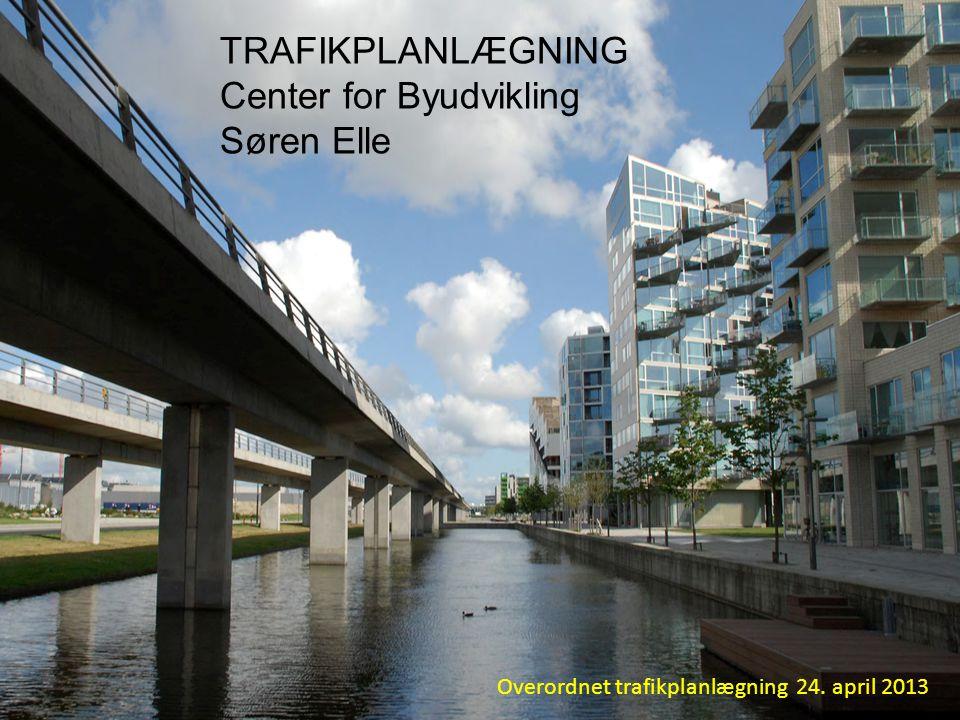 TRAFIKPLANLÆGNING Center for Byudvikling Søren Elle Overordnet trafikplanlægning 24. april 2013
