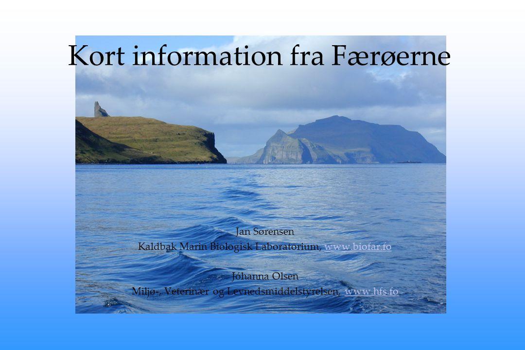 Kort information fra Færøerne Jan Sørensen Kaldbak Marin Biologisk Laboratorium, www.biofar.fowww.biofar.fo Jóhanna Olsen Miljø-, Veterinær og Levnedsmiddelstyrelsen, www.hfs.fowww.hfs.fo