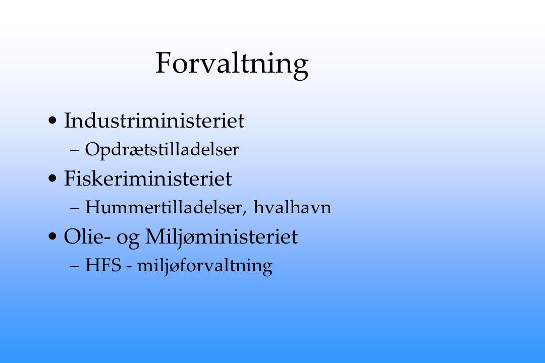 Forvaltning Industriministeriet –Opdrætstilladelser Fiskeriministeriet –Hummertilladelser, hvalhavn Olie- og Miljøministeriet –HFS - miljøforvaltning