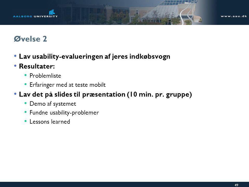 49 Øvelse 2 Lav usability-evalueringen af jeres indkøbsvogn Resultater: Problemliste Erfaringer med at teste mobilt Lav det på slides til præsentation (10 min.
