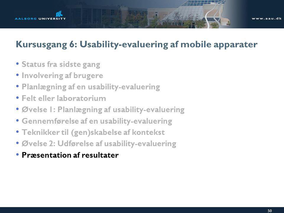50 Kursusgang 6: Usability-evaluering af mobile apparater Status fra sidste gang Involvering af brugere Planlægning af en usability-evaluering Felt eller laboratorium Øvelse 1: Planlægning af usability-evaluering Gennemførelse af en usability-evaluering Teknikker til (gen)skabelse af kontekst Øvelse 2: Udførelse af usability-evaluering Præsentation af resultater