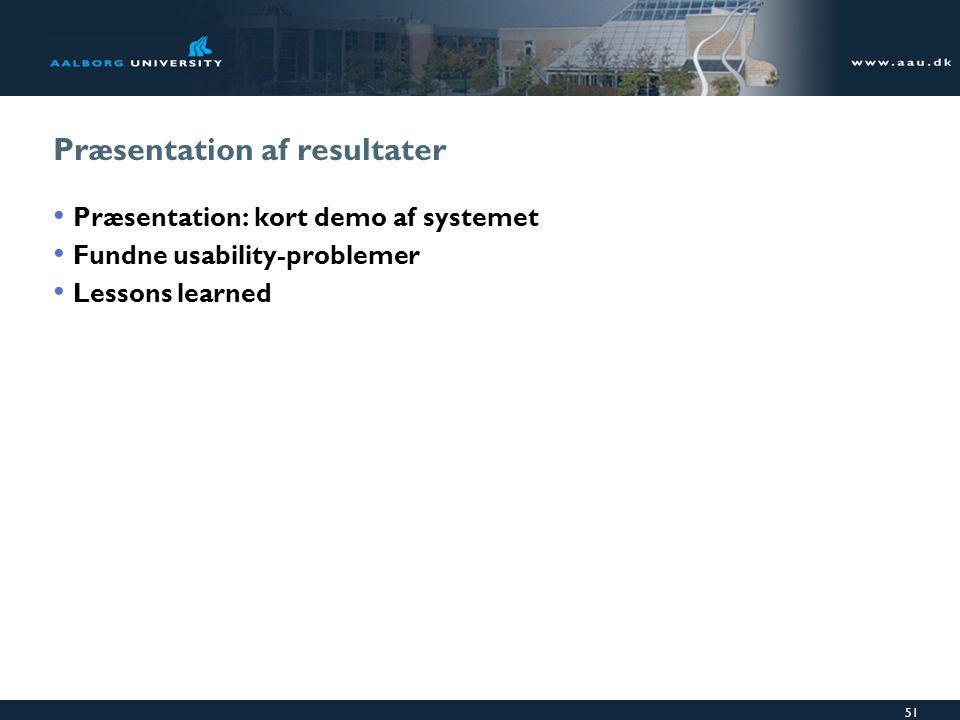 51 Præsentation af resultater Præsentation: kort demo af systemet Fundne usability-problemer Lessons learned