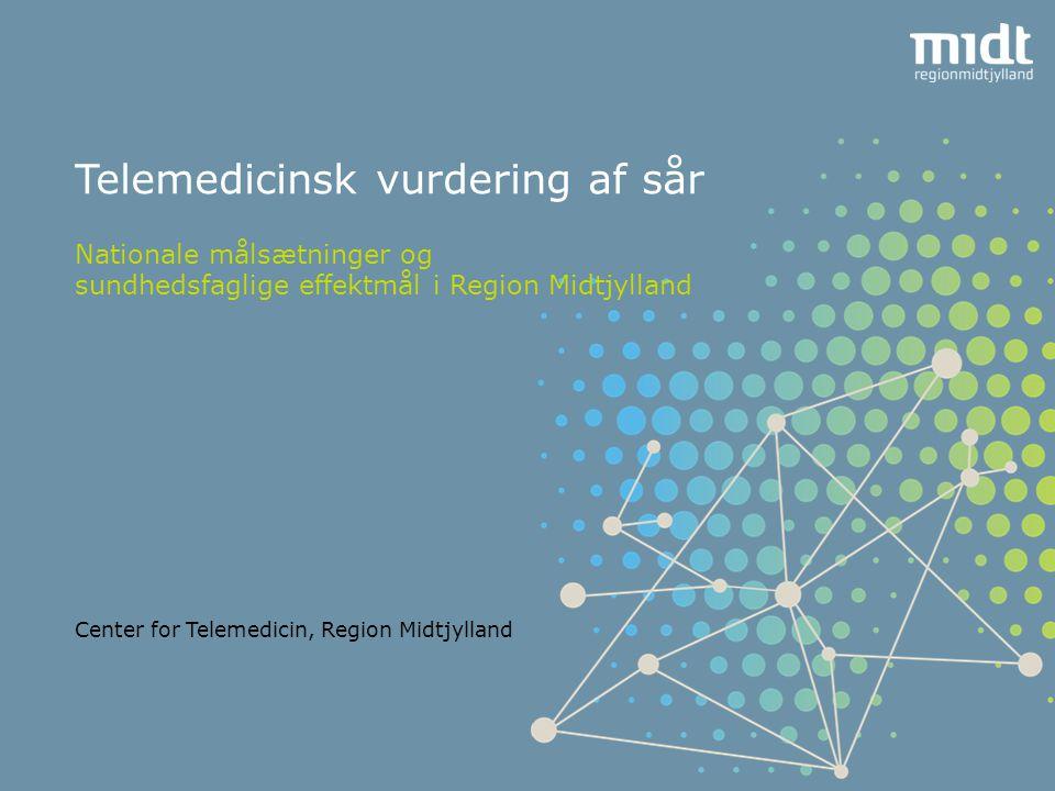Telemedicinsk vurdering af sår Nationale målsætninger og sundhedsfaglige effektmål i Region Midtjylland Center for Telemedicin, Region Midtjylland