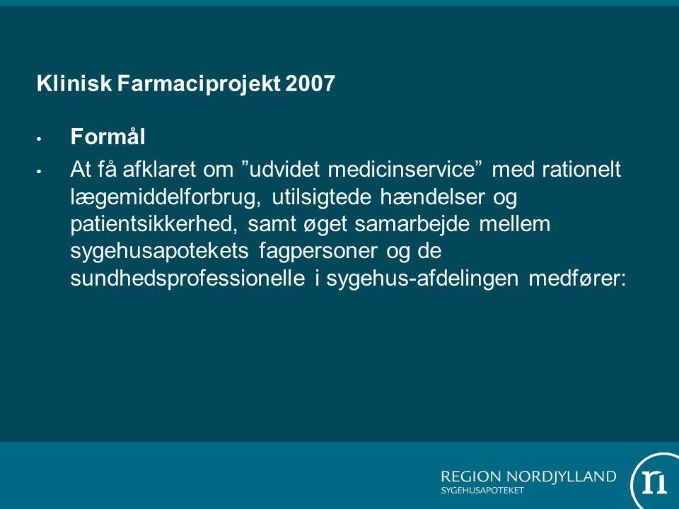 Klinisk Farmaciprojekt 2007 Formål At få afklaret om udvidet medicinservice med rationelt lægemiddelforbrug, utilsigtede hændelser og patientsikkerhed, samt øget samarbejde mellem sygehusapotekets fagpersoner og de sundhedsprofessionelle i sygehus-afdelingen medfører:
