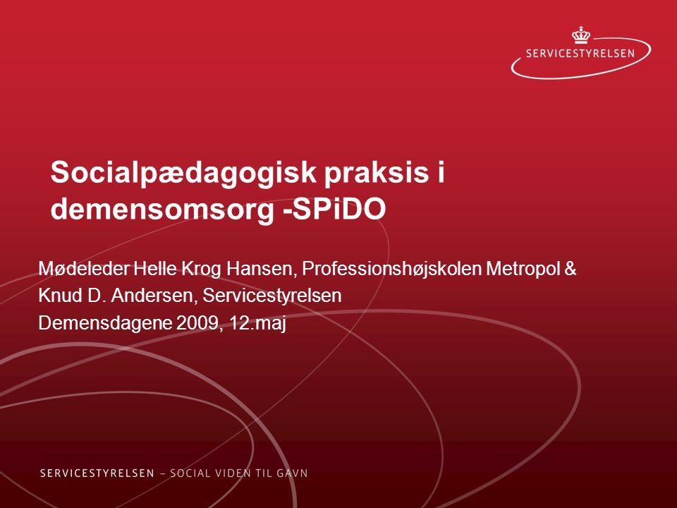 Socialpædagogisk praksis i demensomsorg -SPiDO Mødeleder Helle Krog Hansen, Professionshøjskolen Metropol & Knud D.