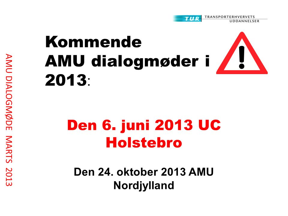 Kommende AMU dialogmøder i 2013 : Den 6. juni 2013 UC Holstebro Den 24.