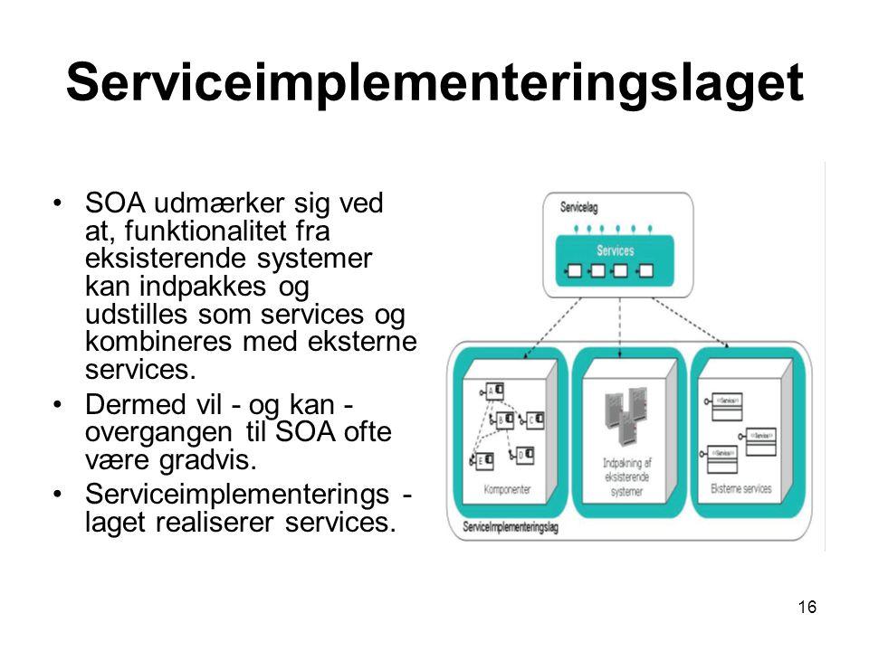 16 Serviceimplementeringslaget SOA udmærker sig ved at, funktionalitet fra eksisterende systemer kan indpakkes og udstilles som services og kombineres med eksterne services.