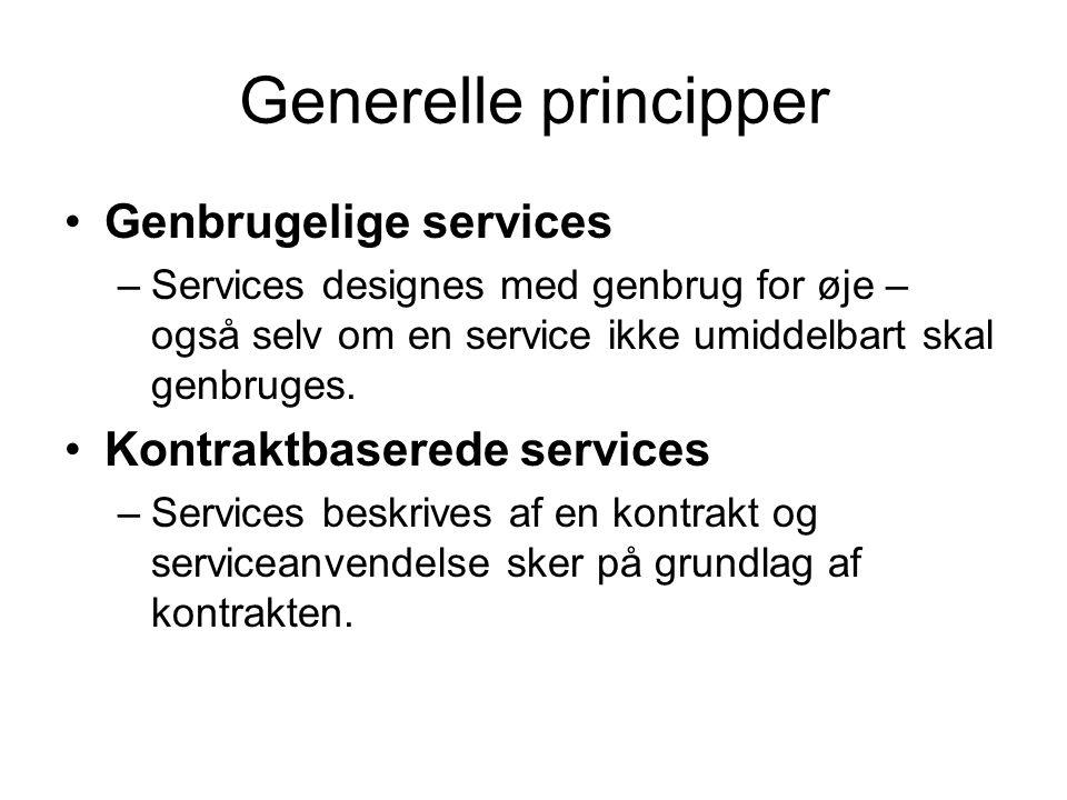 Generelle principper Genbrugelige services –Services designes med genbrug for øje – også selv om en service ikke umiddelbart skal genbruges.