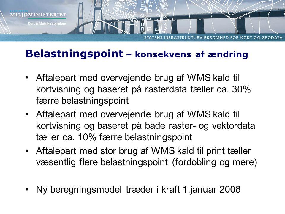 Belastningspoint – konsekvens af ændring Aftalepart med overvejende brug af WMS kald til kortvisning og baseret på rasterdata tæller ca.
