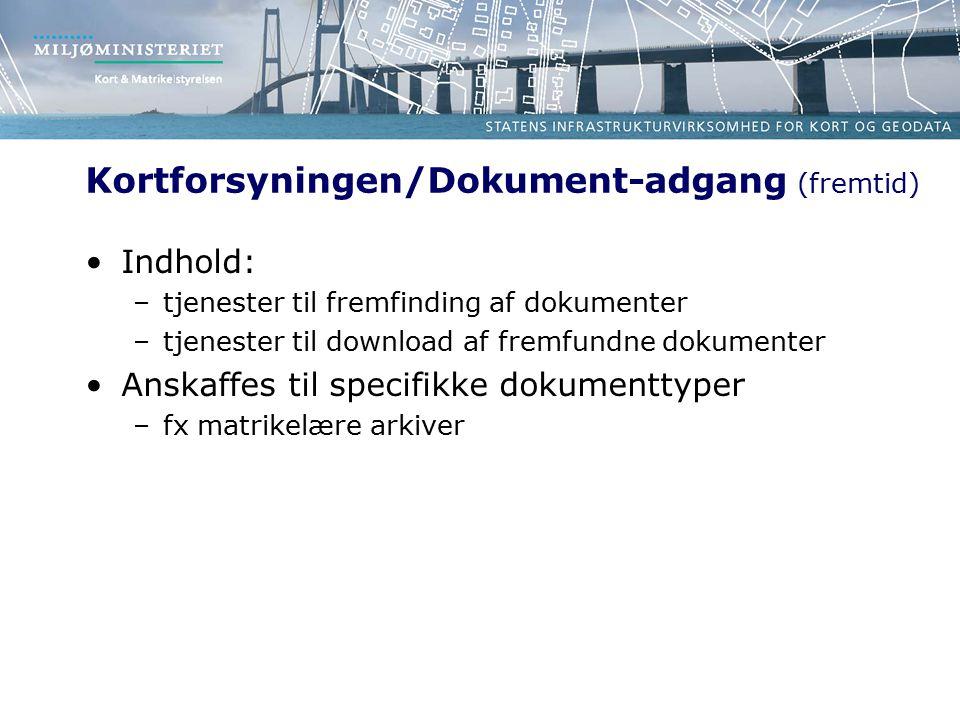Kortforsyningen/Dokument-adgang (fremtid) Indhold: –tjenester til fremfinding af dokumenter –tjenester til download af fremfundne dokumenter Anskaffes til specifikke dokumenttyper –fx matrikelære arkiver