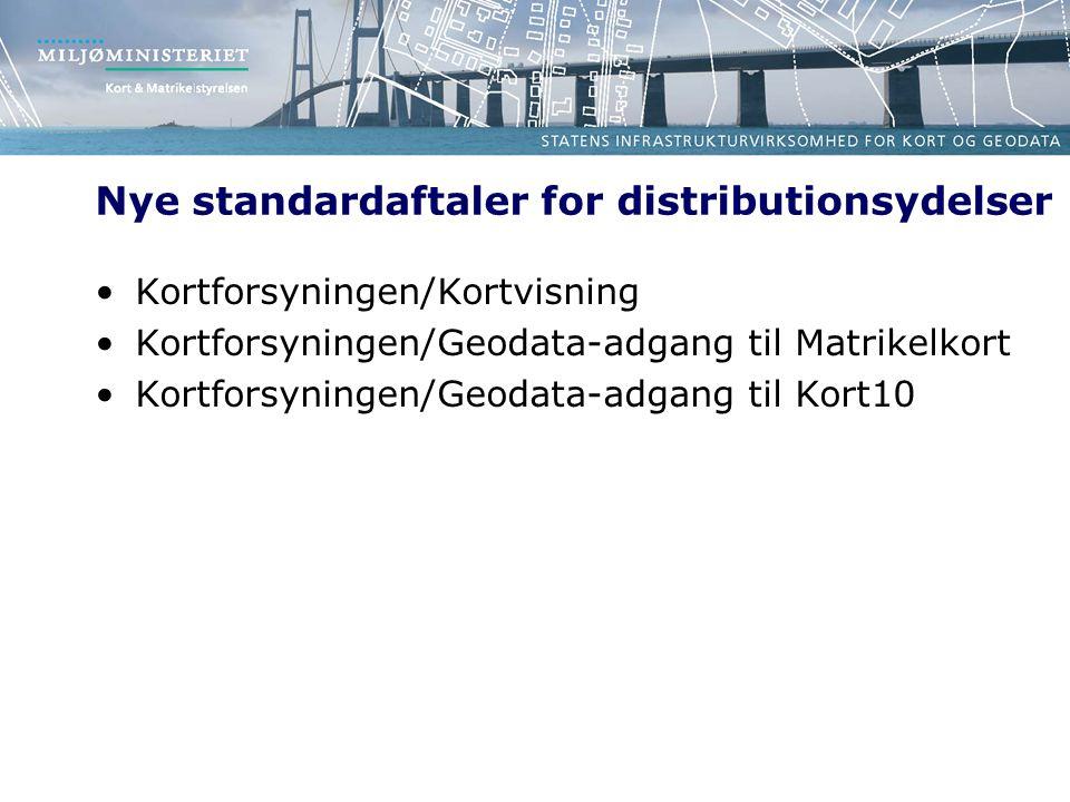 Nye standardaftaler for distributionsydelser Kortforsyningen/Kortvisning Kortforsyningen/Geodata-adgang til Matrikelkort Kortforsyningen/Geodata-adgang til Kort10