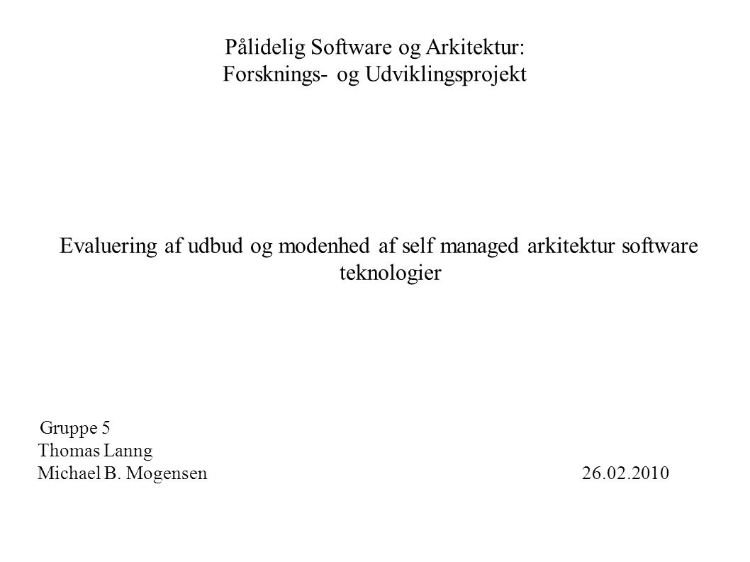 Pålidelig Software og Arkitektur: Forsknings- og Udviklingsprojekt Evaluering af udbud og modenhed af self managed arkitektur software teknologier Gruppe 5 Thomas Lanng Michael B.