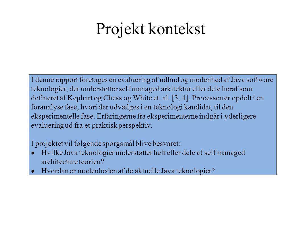 Projekt kontekst I denne rapport foretages en evaluering af udbud og modenhed af Java software teknologier, der understøtter self managed arkitektur eller dele heraf som defineret af Kephart og Chess og White et.