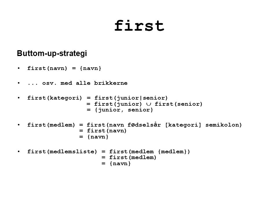 first Buttom-up-strategi first(navn) = {navn}... osv.