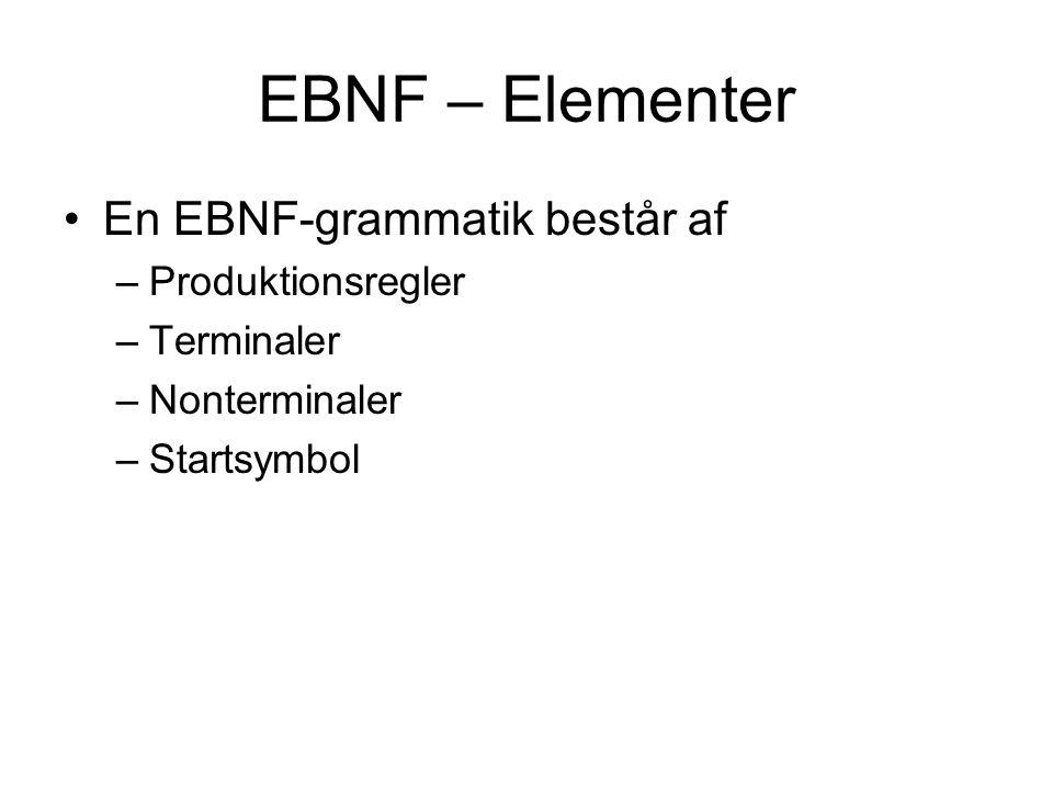 EBNF – Elementer En EBNF-grammatik består af –Produktionsregler –Terminaler –Nonterminaler –Startsymbol