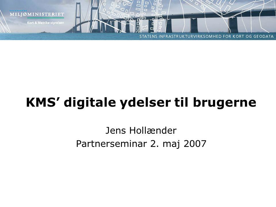 KMS' digitale ydelser til brugerne Jens Hollænder Partnerseminar 2. maj 2007