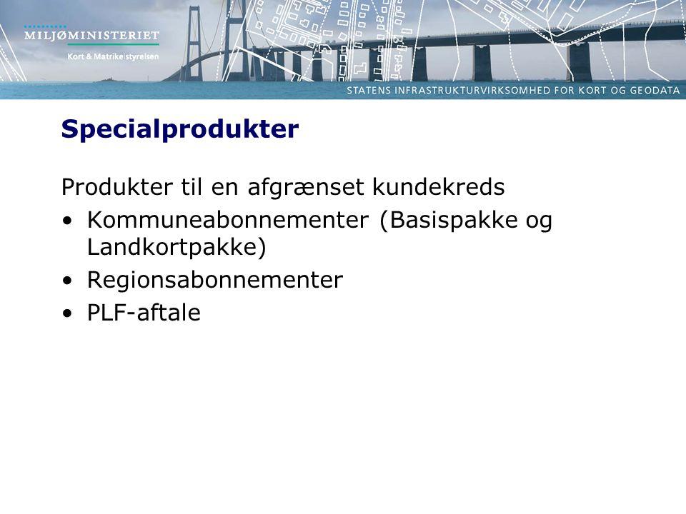 Specialprodukter Produkter til en afgrænset kundekreds Kommuneabonnementer (Basispakke og Landkortpakke) Regionsabonnementer PLF-aftale