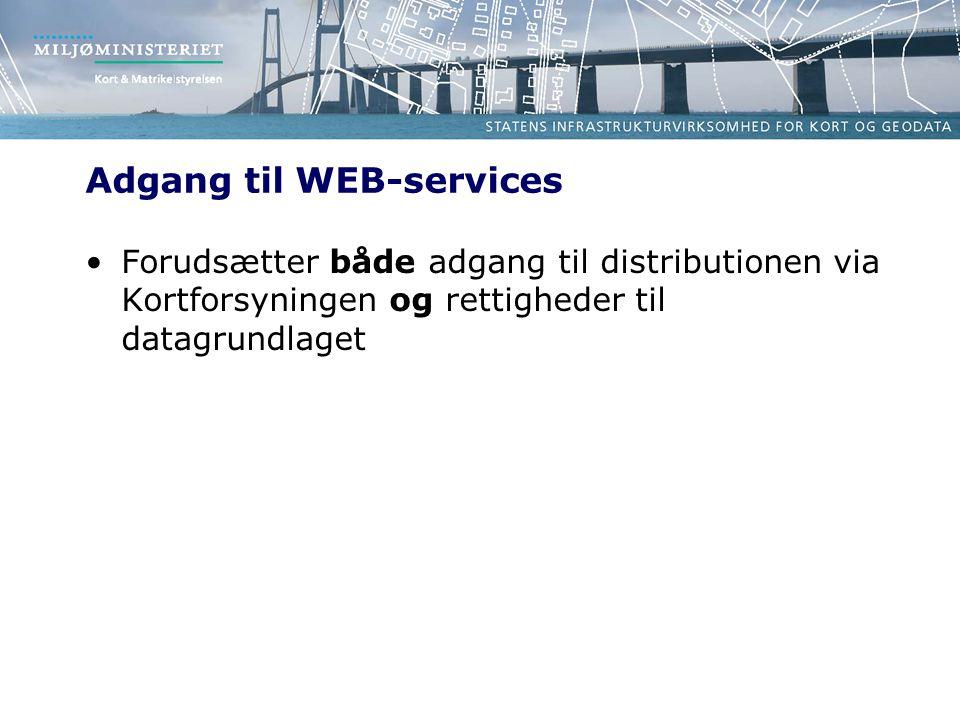 Adgang til WEB-services Forudsætter både adgang til distributionen via Kortforsyningen og rettigheder til datagrundlaget