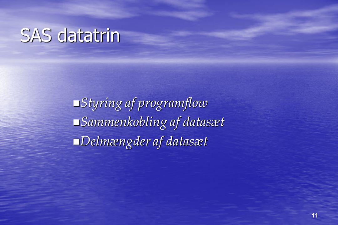 11 SAS datatrin SAS datatrin n Styring af programflow n Sammenkobling af datasæt n Delmængder af datasæt